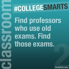 Find professors who use old exams. Find those exams. #collegesmarts #studypods