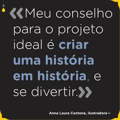 Meu conselho para o projeto ideal é criar uma história em história, e se divertir. Anna Laura Cantone Anna, Calm, Reading, Ideas, Hilarious, Lab