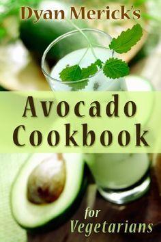Dyan Merick's Avocado Cookbook for Vegetarians: 62 Recipes Using this Delicious Superfood by Dyan Merick, http://www.amazon.com/dp/B009BTQJ2O/ref=cm_sw_r_pi_dp_41Lxqb1SQQ7SM