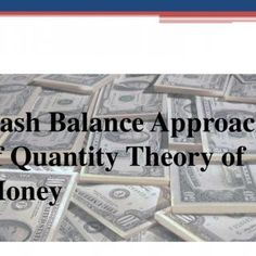 hbj Cash Balance Approach of Quantity Theory of Money   Introduction: • The Cambridge cash balance approach is a version of quantity theory of money. • It. http://slidehot.com/resources/cash-balance-approach-of-quantity-theory-of-money.16873/