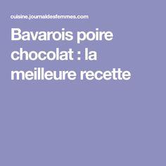 Bavarois poire chocolat : la meilleure recette