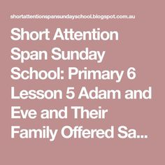 Short Attention Span Sunday School: Primary 6 Lesson 5 Adam and Eve and Their Family Offered Sacrifices