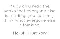"""""""If you only read the books that everyone else is reading, you can only think what everyone else is thinking"""" #HarukiMurakami"""