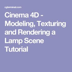 Cinema 4D - Modeling, Texturing and Rendering a Lamp Scene Tutorial