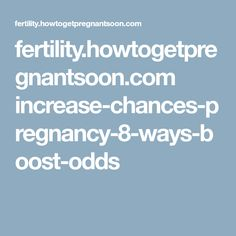 fertility.howtogetpregnantsoon.com increase-chances-pregnancy-8-ways-boost-odds
