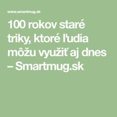 100 rokov staré triky, ktoré ľudia môžu využiť aj dnes – Smartmug.sk