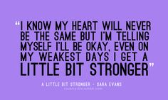 """A Little Bit Stronger"" ~Sara Evans! <3"