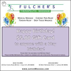 If you have a May birthday, bring this in with you the next time you visit Fulcher's Therapeutic Massage to get $5 OFF your service!  Come to Fulcher's Therapeutic Massage in Imlay City, MI and Lapeer, MI for all of your massage needs!  Call (810) 724-0996 or (810) 664-8852 respectively for more information or visit our website lapeermassage.com!
