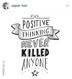 Instagram~ Positive thinking never killed anyone~
