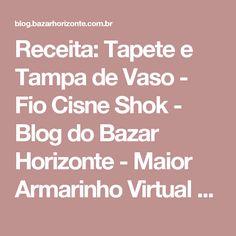 Receita: Tapete e Tampa de Vaso - Fio Cisne Shok - Blog do Bazar Horizonte - Maior Armarinho Virtual do Brasil