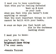 I need you to know - you're still the brightest damn thing I've ever seen. [Amanda Torroni]