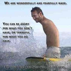 NICK VUJICIC ,without arms or legs he marches on and gives God the glory...........