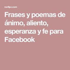Frases y poemas de ánimo, aliento, esperanza y fe para Facebook