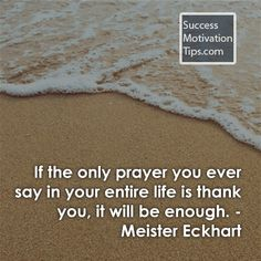 If the only prayer you ever say in your entire life is thank you, it will be enough. Inspirational Thank You Quotes, Short Words, Prayers, Motivation, Sayings, Archive, Life, Beautiful, Lyrics