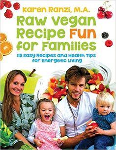 Raw Vegan Recipe Fun for Families: 115 Easy Recipes and Health Tips for Energetic Living: Amazon.co.uk: Karen A Ranzi: 9781492748229: Books