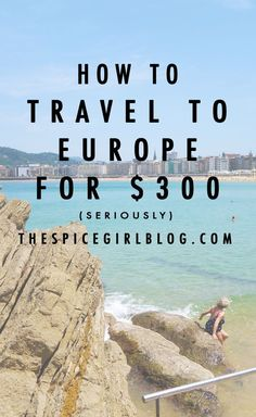 How to Travel To Europe for $300 | The Spice Girl Blog Simple Travel Tip for…