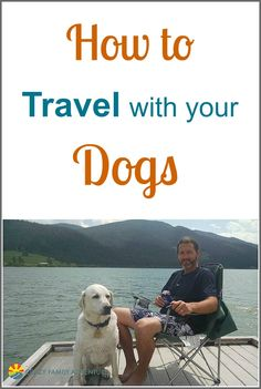 Tips for traveling with your dogs - finding dog friendly places, carrying pet food, vaccinations, dog friendly hotels and RV parks, finding kennels and much more!