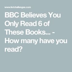 BBC Believes You Only Read 6 of These Books... - How many have you read?