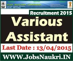 Staff Selection Commission, Kolkata Recruitment 2015 : Various Assistant Posts  Last Date : 13/04/2015  http://jobsnaukri.in/staff-selection-commission-kolkata-recruitment-2015-various-assistant-posts/