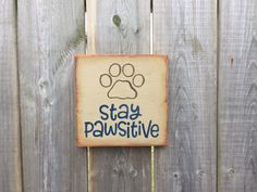 Stay PAWSitive Made by The Primitive Shed, St. Catharines