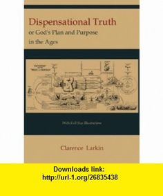 Dispensational Truth [with Full Size Illustrations], or Gods Plan and Purpose in the Ages (9781614271048) Clarence Larkin , ISBN-10: 1614271046  , ISBN-13: 978-1614271048 ,  , tutorials , pdf , ebook , torrent , downloads , rapidshare , filesonic , hotfile , megaupload , fileserve