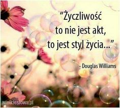 Życzliwość to nie jest akt,to jest styl życia... Motto, Kids And Parenting, In This Moment, Humor, Motivation, Quotes, Inspiration, Design, Quotations