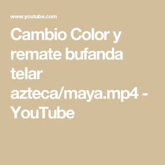 Cambio Color y remate bufanda telar azteca/maya.mp4 - YouTube