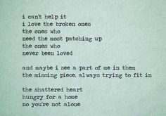 """""""...the shattered heart hungry for a home, no you are not alone"""""""