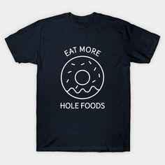 Eat More Hole Foods Donut Foodie Pun T-Shirt