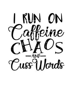 I Run On Caffeine Chaos And Cuss Words SVG Cuttable Design Bundle This digital artwork can be used by cutting software, such as Cricut Design Space, Sure Cuts A Lot (SCAL), Silhouette Studio, Brother Quotes To Live By, Me Quotes, Funny Quotes, Vinyl Quotes, Sass Quotes, Crush Quotes, Art Vinyl, Vinyl Crafts, Vinyl Projects
