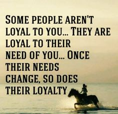 Some people aren't loyal to you. They are loyal to their need of you. Once their needs change, so does their loyalty. Quotes Thoughts, True Quotes, Great Quotes, Quotes To Live By, Motivational Quotes, Inspirational Quotes, Wisdom Quotes, Deep Thoughts, Loyalty Quotes