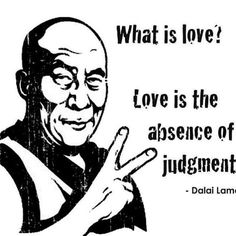 Love is the Absence of Judgement - Dalai Lama