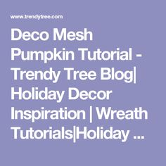 Deco Mesh Pumpkin Tutorial - Trendy Tree Blog| Holiday Decor Inspiration | Wreath Tutorials|Holiday Decorations| Mesh & Ribbons