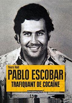 Télécharger Livre Pablo Escobar, trafiquant de cocaïne Ebook Kindle Epub PDF Gratuit