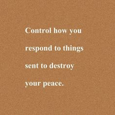 control how you respond to things sent to destroy your peace. Care Quotes, Words Quotes, Wise Words, Sayings, Positive Quotes, Motivational Quotes, Inspirational Quotes, Great Quotes, Quotes To Live By