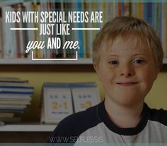 Kids with special needs are just like you and me...