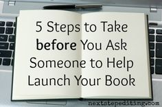 5 steps to take before you ask someone to help launch your book - from Next Step Editing