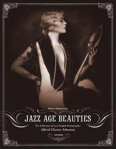 Jazz Age Beauties: The Lost Collection of Ziegfeld Photographer Alfred Cheney Johnston: Robert Hudovernik: 9780789313812: Amazon.com: Books