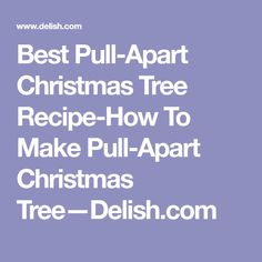 Best Pull-Apart Christmas Tree Recipe-How To Make Pull-Apart Christmas Tree—Delish.com