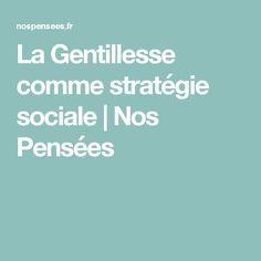 La Gentillesse comme stratégie sociale | Nos Pensées