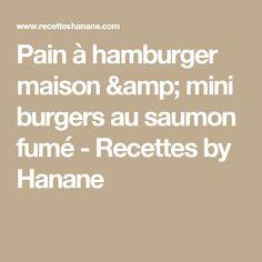 Pain à hamburger maison & mini burgers au saumon fumé - Recettes by Hanane