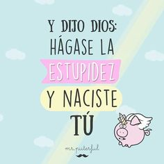 La inútil ja ja ja Smart Quotes, Sarcastic Quotes, Cute Quotes, Funny Quotes, Mr Wonderful, Spanish Quotes, E Cards, Happy Thoughts, Funny Images