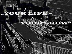 """Es ist DEIN Leben, somit ist es auch DEINE Show! """"Vorhang auf für Dein Leben"""" und lebe Dich! Titel: Your Show Text u geistiges Eigentum: Finley Jayden Dao Bildquelle: Finley Jayden Dao web: finleyjaydendao (at) com"""