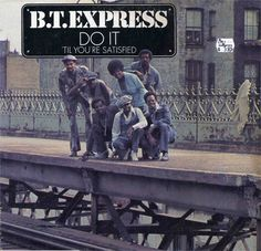 B.T Express - Do it till you're satisfied