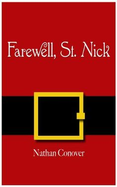 Farewell, St. Nick by Nathan Conover. $2.08. 13 pages. Publisher: Nathan Conover; 1 edition (December 20, 2012). Author: Nathan Conover