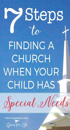Finding the right church when your child has special needs can seem like an impossible task. Here are 7 steps you can take today!