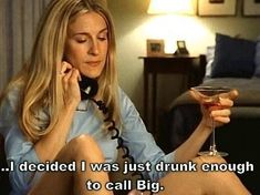 i decided i was just drunk enough to call big. #sexandthecity #bigandcarrie #mrbig #johnpreston #carriebradshaw #quotes