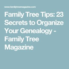 Family Tree Tips: 23 Secrets to Organize Your Genealogy - Family Tree Magazine