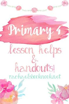 LDS Primary 4 Lesson Helps- Great resource for quotes and images, perfect for Primary Journals!