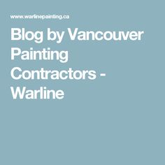 Blog by Vancouver Painting Contractors - Warline